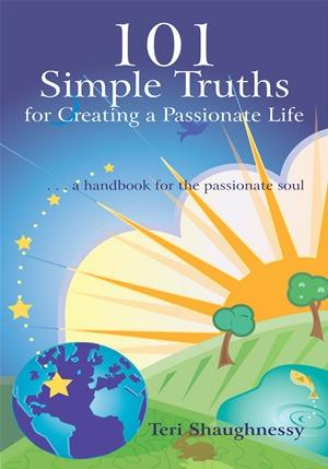 101 Simple Truths for Creating a Passionate Life