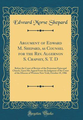 Argument of Edward M. Shepard, as Counsel for the Rev. Algernon S. Crapsey, S. T. D