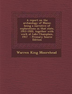 A Report on the Archaeology of Maine; Being a Narrative of Explorations in That State, 1912-1920, Together with Work at Lake Champlain, 1917