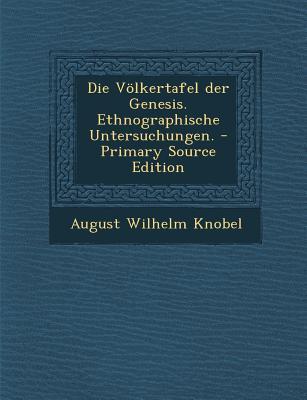 Die Volkertafel Der Genesis. Ethnographische Untersuchungen.