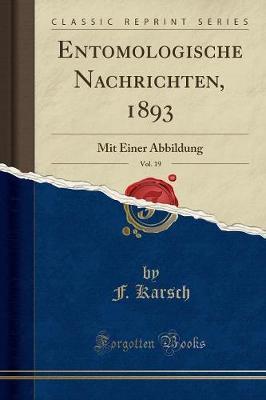 Entomologische Nachrichten, 1893, Vol. 19
