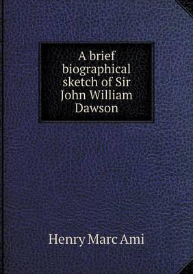 A Brief Biographical Sketch of Sir John William Dawson
