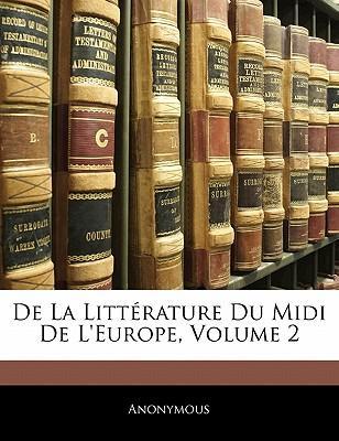 De La Littérature Du Midi De L'europe, Volume 2