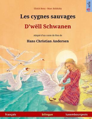 Les cygnes sauvages – D'wëll Schwanen.  Livre bilingue pour enfants adapté d'un conte de fées de Hans Christian Andersen (français – luxembourgeois)