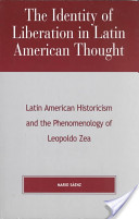 The Identity of Liberation in Latin American Thought: Latin American Historicism and the Phenomenology of Leopoldo Zea