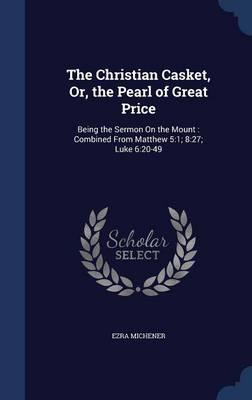 The Christian Casket, Or, the Pearl of Great Price