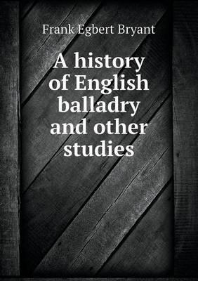 A History of English Balladry and Other Studies