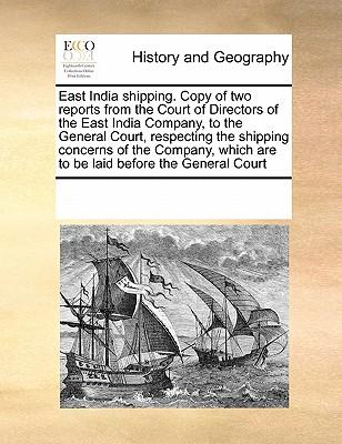 East India Shipping. Copy of Two Reports from the Court of Directors of the East India Company, to the General Court, Respecting the Shipping Concerns