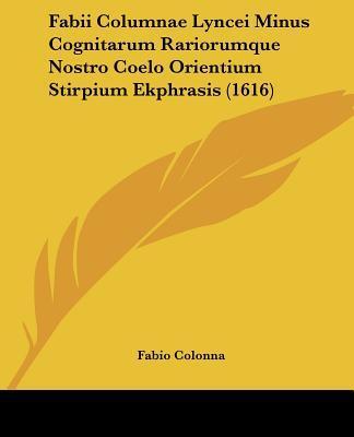 Fabii Columnae Lyncei Minus Cognitarum Rariorumque Nostro Coelo Orientium Stirpium Ekphrasis (1616)
