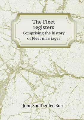 The Fleet Registers Comprising the History of Fleet Marriages