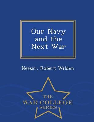 Our Navy and the Next War - War College Series