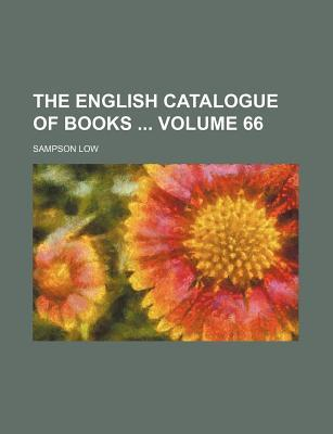 The English Catalogue of Books Volume 66