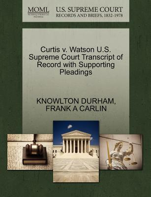 Curtis V. Watson U.S. Supreme Court Transcript of Record with Supporting Pleadings