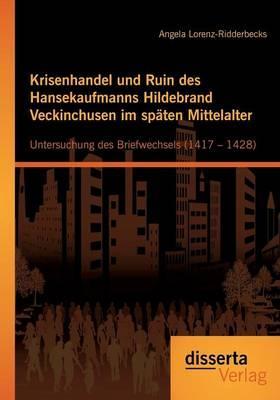 Krisenhandel und Ruin des Hansekaufmanns Hildebrand Veckinchusen im späten Mittelalter