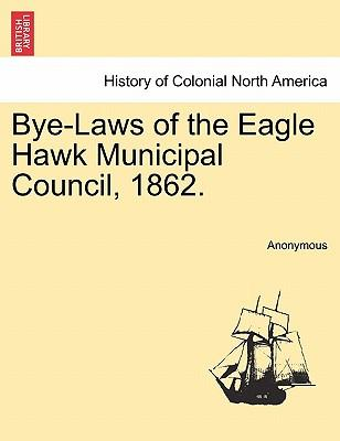 Bye-Laws of the Eagle Hawk Municipal Council, 1862