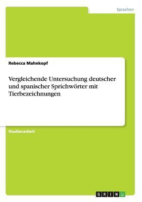 Vergleichende Untersuchung deutscher und spanischer Sprichwörter mit Tierbezeichnungen