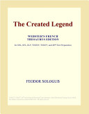 The Created Legend (Webster's French Thesaurus Edition)