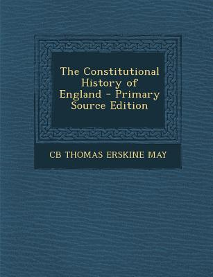 The Constitutional History of England - Primary Source Edition
