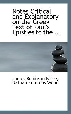 Notes Critical and Explanatory on the Greek Text of Paul's Epistles to the ...