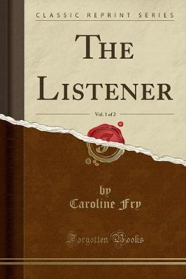 The Listener, Vol. 1 of 2 (Classic Reprint)