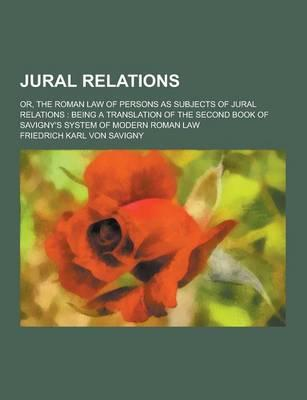 Jural Relations; Or, the Roman Law of Persons as Subjects of Jural Relations