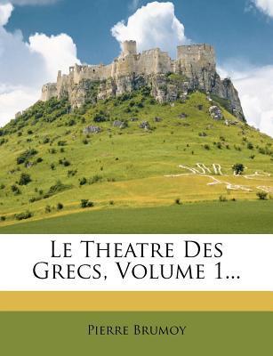 Le Theatre Des Grecs, Volume 1.
