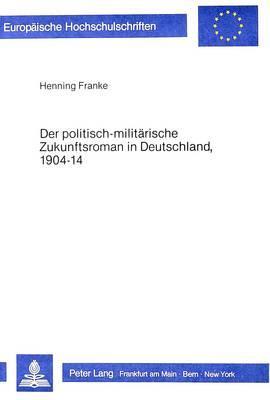 Der politisch-militärische Zukunftsroman in Deutschland, 1904-14