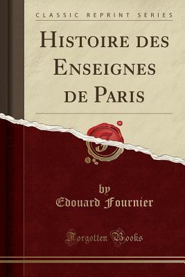 Histoire des Enseignes de Paris (Classic Reprint)