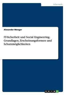 IT-Sicherheit und Social Engineering. Grundlagen, Erscheinungsformen und Schutzmöglichkeiten