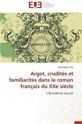 Argot, Crudites et Familiarites  Dans le Roman Français du Xxe Siecle