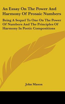An Essay on the Power and Harmony of Prosaic Numbers