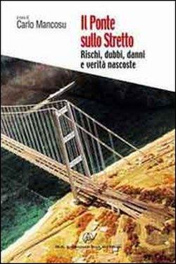 Il ponte sullo Stretto. Rischi, dubbi, danni e verità nascoste