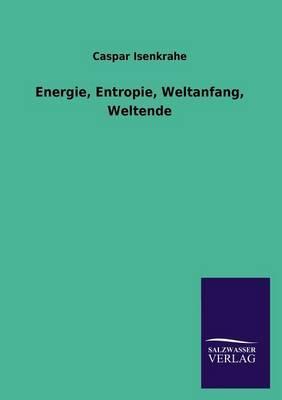 Energie, Entropie, Weltanfang, Weltende