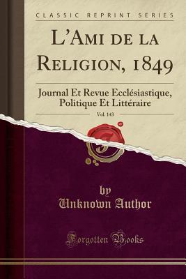 L'Ami de la Religion, 1849, Vol. 143
