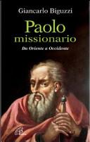 Paolo missionario. Da Oriente a Occidente