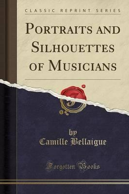 Portraits and Silhouettes of Musicians (Classic Reprint)