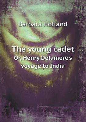 The Young Cadet Or, Henry Delamere's Voyage to India
