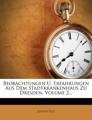 Beobachtungen U. Erfahrungen Aus Dem Stadtkrankenhaus Zu Dresden, Volume 2.