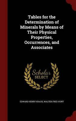 Tables for the Determination of Minerals by Means of Their Physical Properties, Occurrences, and Associates