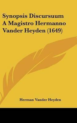 Synopsis Discursuum a Magistro Hermanno Vander Heyden (1649)
