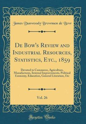 De Bow's Review and Industrial Resources, Statistics, Etc., 1859, Vol. 26