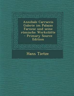 Annibale Carraccis Galerie Im Palazzo Farnese Und Seine Romische Werkstatte - Primary Source Edition