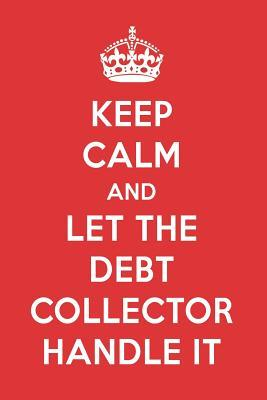 Keep Calm And Let The Debt Collector Handle It