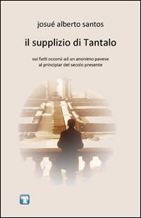 Il supplizio di Tantalo. Sui fatti occorsi ad un anonimo pavese al principiar del secolo presente