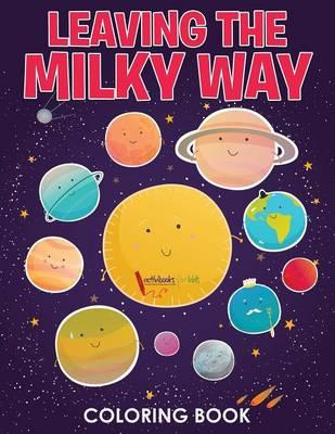 Leaving the Milky Way Coloring Book