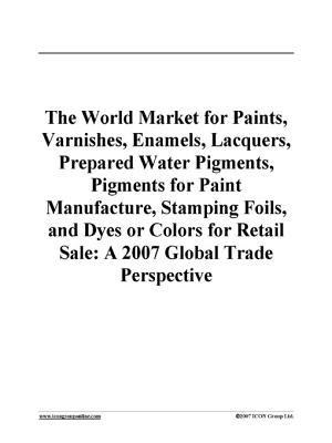The World Market for Paints, Varnishes, Enamels, Lacquers, Prepared Water Pigments, Pigments for Paint Manufacture, Stamping Foils, and Dyes or Colors for Retail Sale