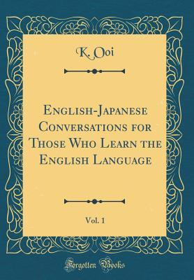 English-Japanese Conversations for Those Who Learn the English Language, Vol. 1 (Classic Reprint)