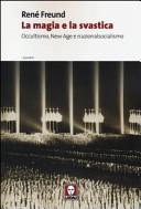 La magia e la svastica. Occultismo, New Age e nazionalsocialismo