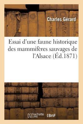 Essai d'Une Faune Historique Des Mammif�res Sauvages de l'Alsace