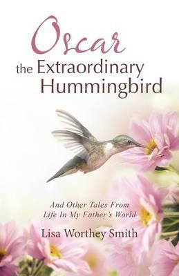 Oscar the Extraordinary Hummingbird